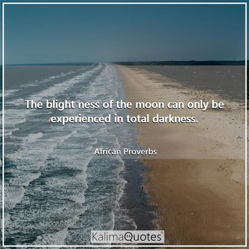 The blight ness of the moon can only be experienced in total darkness.