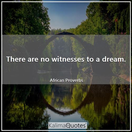 There are no witnesses to a dream.