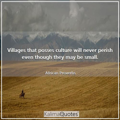 Villages that posses culture will never perish even though they may be small.