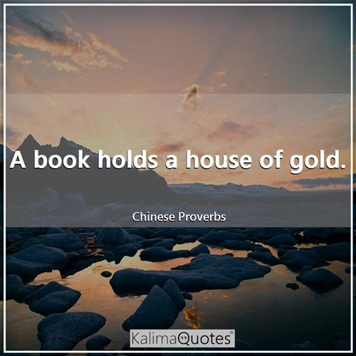 A book holds a house of gold.
