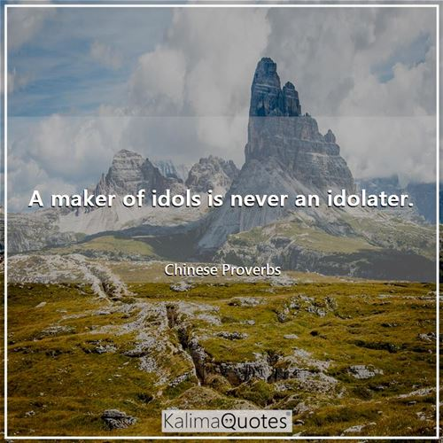 A maker of idols is never an idolater.
