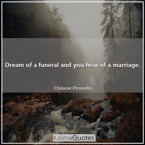 Dream of a funeral and you hear of a marriage.