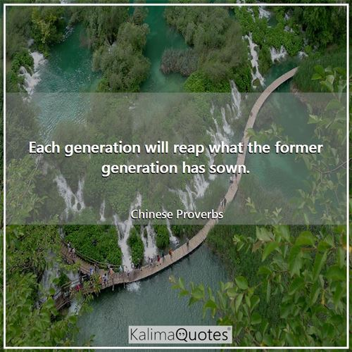 Each generation will reap what the former generation has sown.