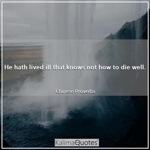 He hath lived ill that knows not how to die well.