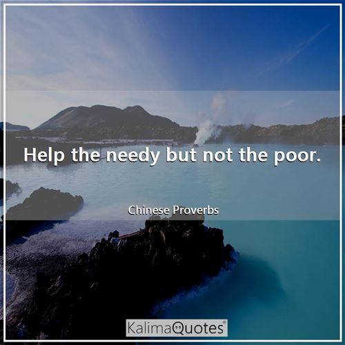 Help the needy but not the poor.