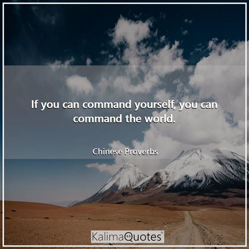 If you can command yourself, you can command the world.
