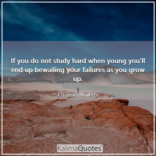 If you do not study hard when young you'll end up bewailing your failures as you grow up.
