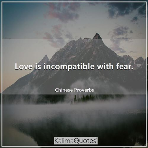 Love is incompatible with fear.