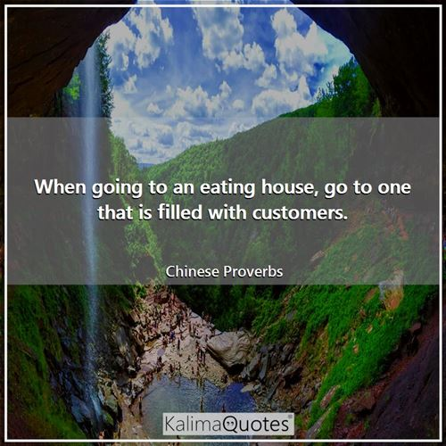 When going to an eating house, go to one that is filled with customers.