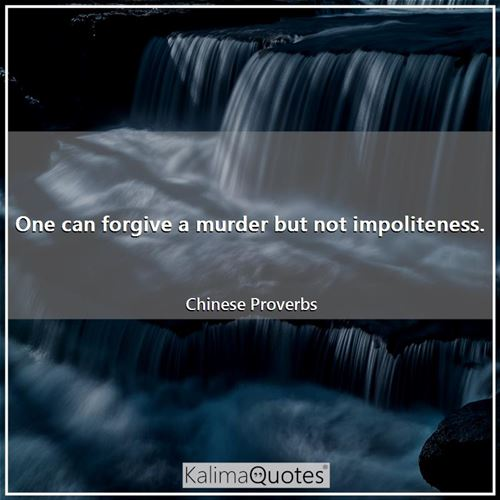 One can forgive a murder but not impoliteness.