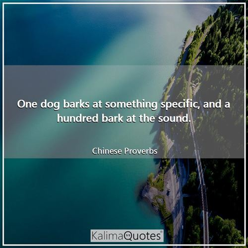 One dog barks at something specific, and a hundred bark at the sound.