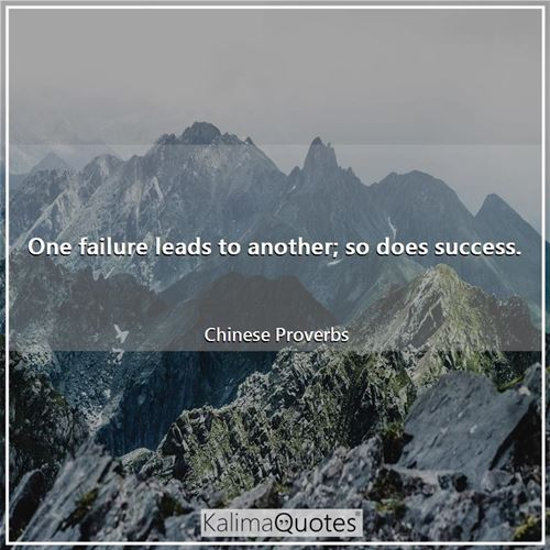 One failure leads to another; so does success.