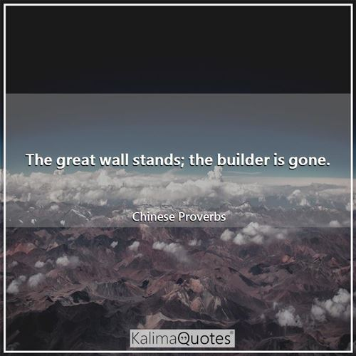 The great wall stands; the builder is gone.