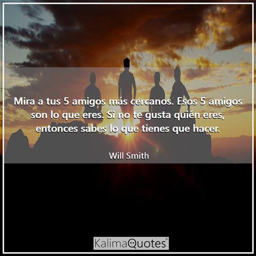 Mira A Tus 5 Amigos Will Smith Kalimaquotes